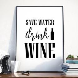 Save water, drink wine - plakat w ramie , wymiary - 40cm x 50cm, ramka - biała
