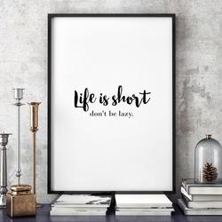 Life is short. dont be lazy. - minimalistyczny plakat w ramie , wymiary - 60cm x 90cm, kolor ramki - biały