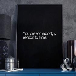 You are somebodys reason to smile - plakat typograficzny , wymiary - 30cm x 40cm, ramka - biała