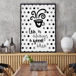 Tea is always a good idea - plakat dla dzieci , wymiary - 70cm x 100cm, kolor ramki - czarny