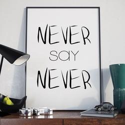 Never say never - plakat typograficzny , wymiary - 60cm x 90cm, ramka - biała