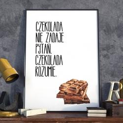 Czekolada nie zadaje pytań, czekolada rozumie - plakat w ramie , wymiary - 40cm x 50cm, ramka - biała