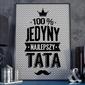 100 jedyny najlepszy tata - plakat typograficzny , wymiary - 40cm x 50cm, kolor ramki - biały