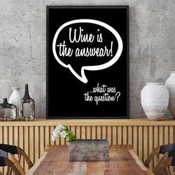 Wine is the answear - plakat typograficzny , wymiary - 50cm x 70cm, ramka - czarna , wersja - białe napisy + czarne tło