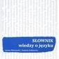 Słownik wiedzy o języku - płóciennik iwona, podlawska daniela