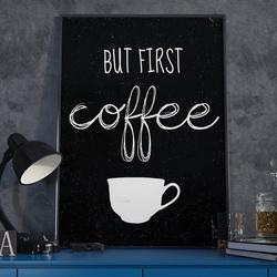But first coffee - plakat typograficzny , wymiary - 20cm x 30cm, ramka - czarna