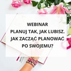 """Webinar """"planuj tak, jak lubisz. jak zacząć planować po swojemu"""""""