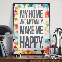 My home and my family make me happy - plakat w ramie , wymiary - 40cm x 50cm, kolor ramki - biały