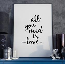 All you need is love - plakat typograficzny , wymiary - 50cm x 70cm, ramka - biała
