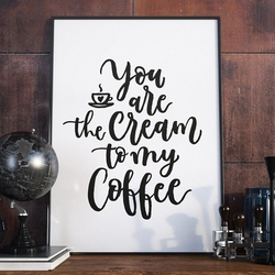 You are the cream to my coffee - plakat w ramie , wymiary - 40cm x 50cm, ramka - czarna
