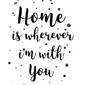 Home is wherever im with you - plakat
