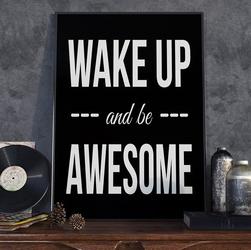 Wake up and be awesome - plakat typograficzny , wymiary - 20cm x 30cm, ramka - czarna