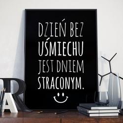 Dzień bez uśmiechu jest dniem straconym - plakat w ramie , wymiary - 30cm x 40cm, ramka - czarna