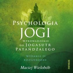 Psychologia jogi. wprowadzenie do jogasutr patańdźalego. wydanie ii rozszerzone - maciej wielobób mp3