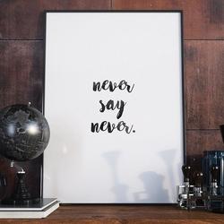 Never say never - minimalistyczny plakat w ramie , wymiary - 20cm x 30cm, kolor ramki - czarny
