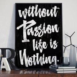 Without passion life is nothing - plakat designerski , wymiary - 20cm x 30cm, ramka - biała