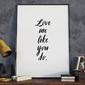 Love me like you do - plakat typograficzny w ramie , wymiary - 60cm x 90cm, kolor ramki - biały