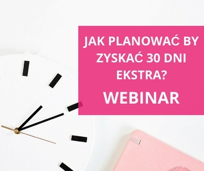 """Webinar """"jak planować by zyskać 30 dni ekstra"""""""