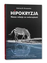 Hipokryzja. nasze relacje ze zwierzętami - andrzej g. kruszewicz