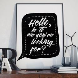 Hello, is it me youre looking for - plakat typograficzny , wymiary - 18cm x 24cm, ramka - czarna