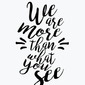 We are more than what you see - plakat