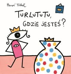Turlututu, gdzie jesteś Herve Tullet