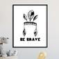 Be brave boho - plakat dla dzieci , wymiary - 18cm x 24cm, kolor ramki - biały