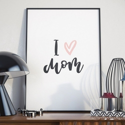 I love mom - plakat dla mamy , wymiary - 20cm x 30cm, kolor ramki - biały