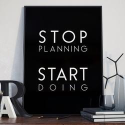 Stop planning start doing - plakat typograficzny w ramie , wymiary - 70cm x 100cm, wersja - białe napisy + czarne tło, kolor ramki - czarny