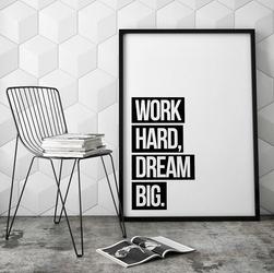 Work hard dream big - designerski plakat typograficzny , wymiary - 30cm x 40cm, kolor ramki - czarny