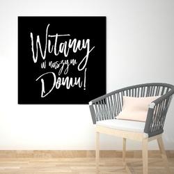 Witamy w naszym domu - modny obraz na płótnie , wymiary - 50cm x 50cm, wersja - czarne napisy + białe tło
