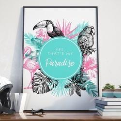 Plakat w ramie - yes, thats my paradise , wymiary - 60cm x 90cm, ramka - biała