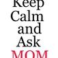 Keep calm mom - plakat wymiar do wyboru: 30x40 cm
