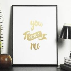 You and me - plakat ze złotym nadrukiem , wymiary - 50cm x 70cm, kolor ramki - czarny, kolor nadruku - srebrny