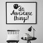 Do awesome things - plakat typograficzny , wymiary - 40cm x 50cm, kolor ramki - czarny