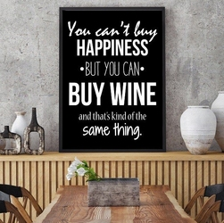 You cant buy happiness, but you can buy wine - plakat typograficzny , wymiary - 70cm x 100cm, ramka - czarna , wersja - białe napisy + czarne tło