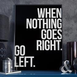 When nothing goes right. go left. - plakat w ramie , wymiary - 40cm x 50cm, wersja - czarne napisy + białe tło, kolor ramki - biały