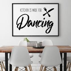 Kitchen is made for dancing - plakat w ramie , wymiary - 20cm x 30cm, kolor ramki - czarny