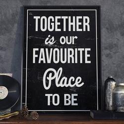 Together is our favourite place to be - plakat designerski , wymiary - 70cm x 100cm, ramka - biała