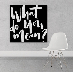 What do you mean - obraz na płótnie , wymiary - 100cm x 100cm