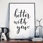Better with you - plakat w ramie , wymiary - 30cm x 40cm, ramka - czarna