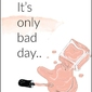 Its only bad day - plakat wymiar do wyboru: 59,4x84,1 cm
