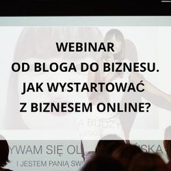 """Webinar """"od bloga do biznesu. jak wystartować z biznesem online"""""""