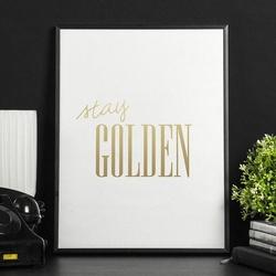 Stay golden - plakat ze złotym nadrukiem , wymiary - 20cm x 30cm, kolor ramki - czarny, kolor nadruku - złoty