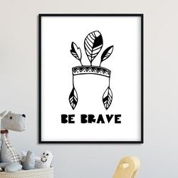 Be brave boho - plakat dla dzieci , wymiary - 30cm x 40cm, kolor ramki - czarny