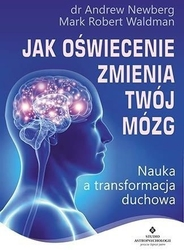 Jak oświecenie zmienia twój mózg - andrew newberg