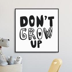 Dont grow up - plakat dla dzieci , wymiary - 40cm x 40cm, kolor ramki - biały