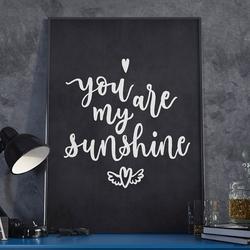 You are my sunshine - plakat w ramie , wymiary - 70cm x 100cm, ramka - czarna