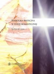Symbolika mistyczna w poezji romantycznej. słowacki i inni - bogna paprocka-podlasiak, grażyna halkiewicz-sojak pdf