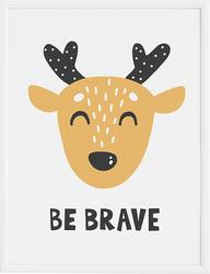 Plakat Be Brave 30 x 40 cm